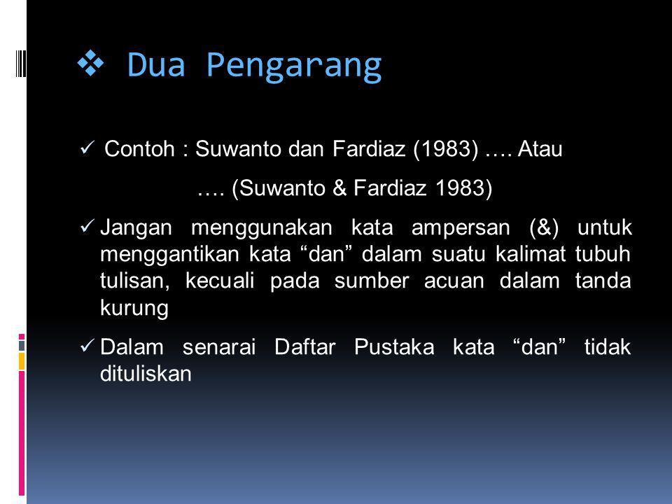 """ Dua Pengarang Contoh : Suwanto dan Fardiaz (1983) …. Atau …. (Suwanto & Fardiaz 1983) Jangan menggunakan kata ampersan (&) untuk menggantikan kata """""""