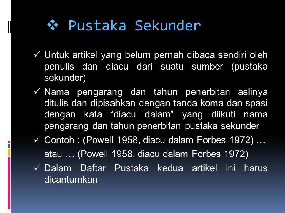  Pustaka Sekunder Untuk artikel yang belum pernah dibaca sendiri oleh penulis dan diacu dari suatu sumber (pustaka sekunder) Nama pengarang dan tahun