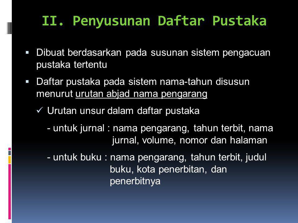 II. Penyusunan Daftar Pustaka  Dibuat berdasarkan pada susunan sistem pengacuan pustaka tertentu  Daftar pustaka pada sistem nama-tahun disusun menu