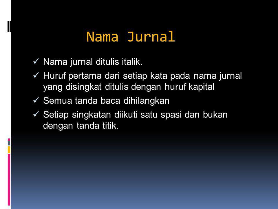 Nama Jurnal Nama jurnal ditulis italik. Huruf pertama dari setiap kata pada nama jurnal yang disingkat ditulis dengan huruf kapital Semua tanda baca d