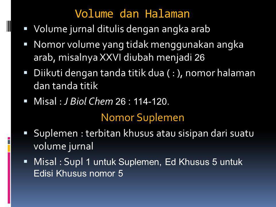 Volume dan Halaman  Volume jurnal ditulis dengan angka arab  Nomor volume yang tidak menggunakan angka arab, misalnya XXVI diubah menjadi 26  Diiku