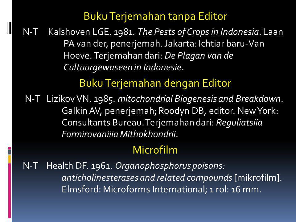 Buku Terjemahan tanpa Editor N-T Kalshoven LGE. 1981. The Pests of Crops in Indonesia. Laan PA van der, penerjemah. Jakarta: Ichtiar baru-Van Hoeve. T