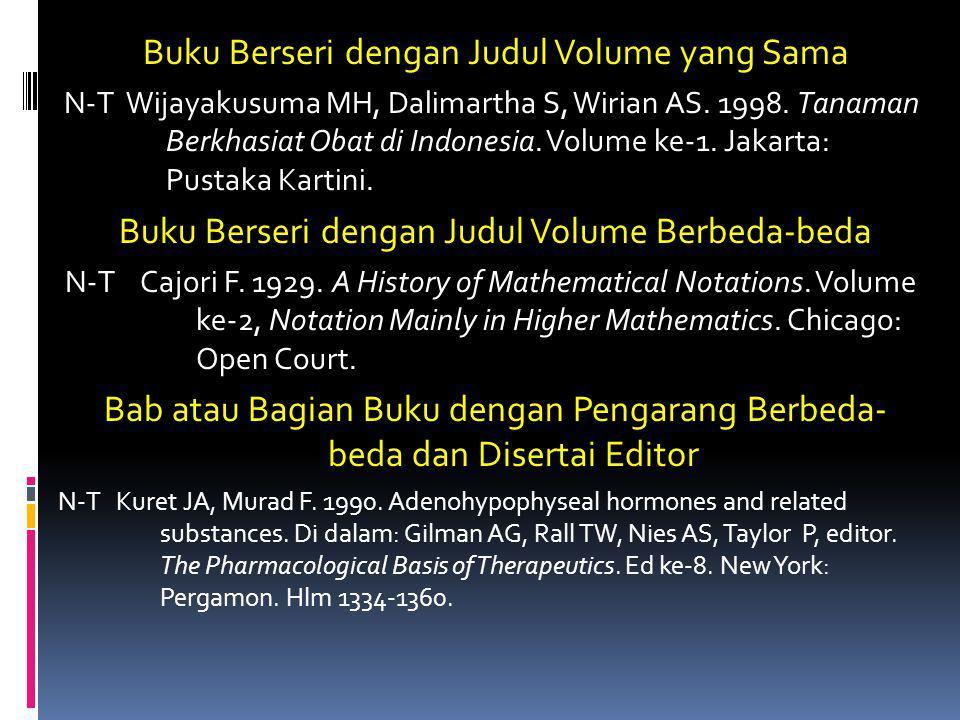 Buku Berseri dengan Judul Volume yang Sama N-T Wijayakusuma MH, Dalimartha S, Wirian AS. 1998. Tanaman Berkhasiat Obat di Indonesia. Volume ke-1. Jaka
