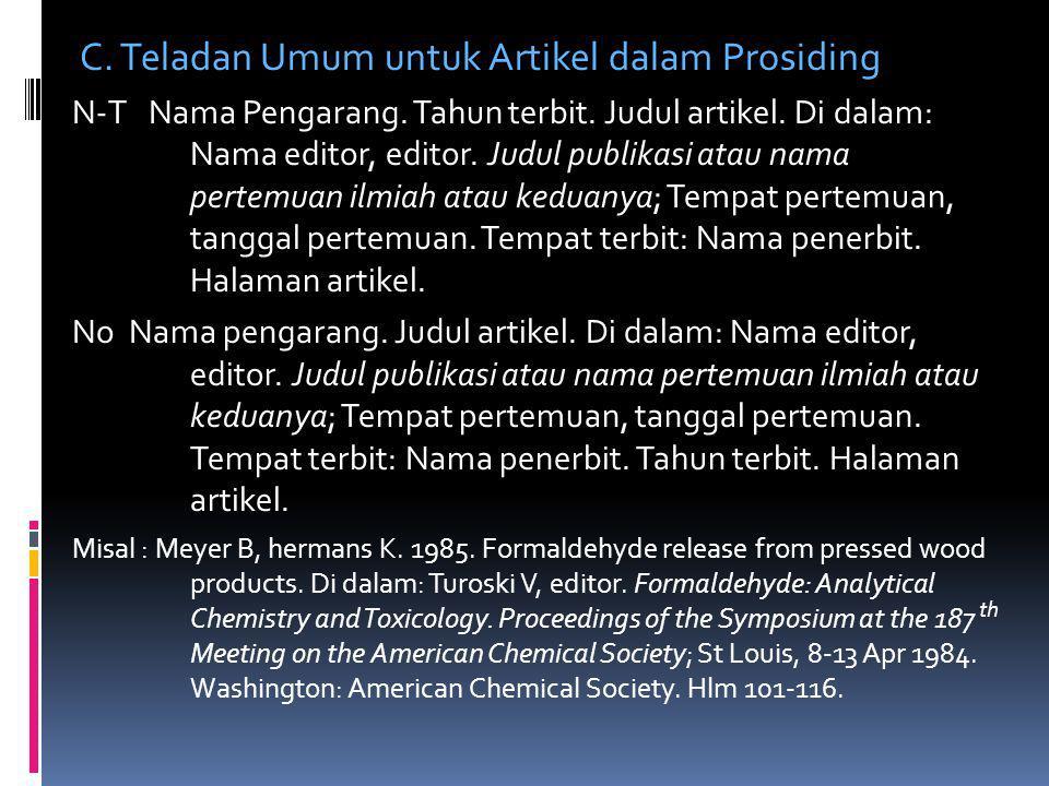 C. Teladan Umum untuk Artikel dalam Prosiding N-T Nama Pengarang. Tahun terbit. Judul artikel. Di dalam: Nama editor, editor. Judul publikasi atau nam