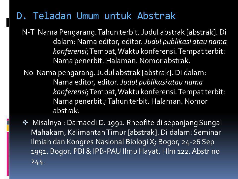 D. Teladan Umum untuk Abstrak N-T Nama Pengarang. Tahun terbit. Judul abstrak [abstrak]. Di dalam: Nama editor, editor. Judul publikasi atau nama konf
