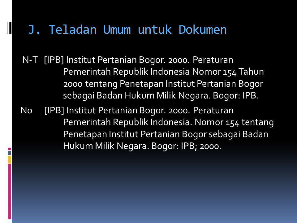 J. Teladan Umum untuk Dokumen N-T [IPB] Institut Pertanian Bogor. 2000. Peraturan Pemerintah Republik Indonesia Nomor 154 Tahun 2000 tentang Penetapan
