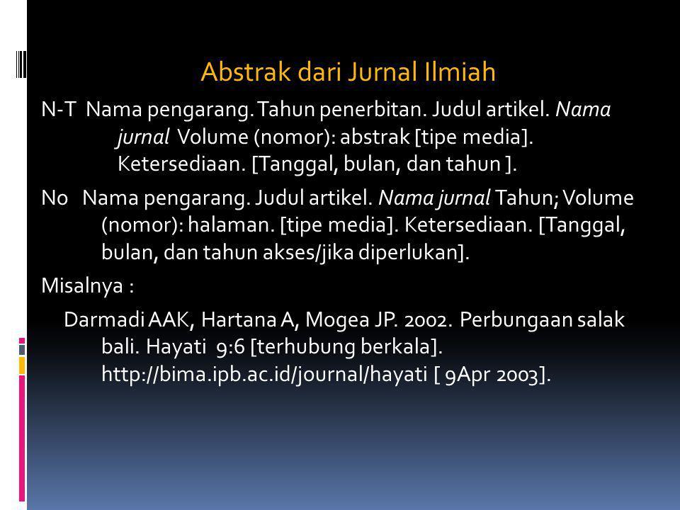 Abstrak dari Jurnal Ilmiah N-T Nama pengarang. Tahun penerbitan. Judul artikel. Nama jurnal Volume (nomor): abstrak [tipe media]. Ketersediaan. [Tangg