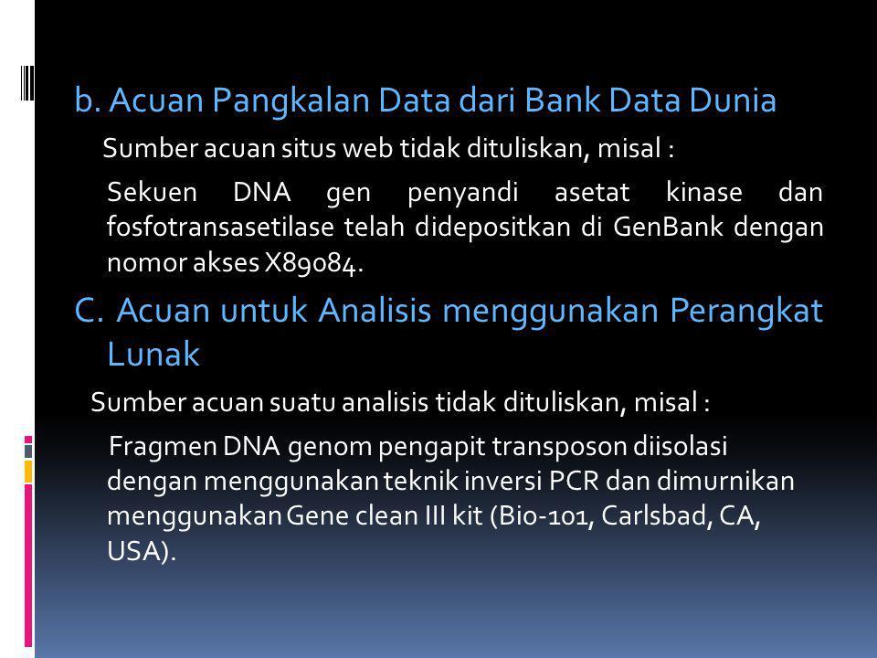 b. Acuan Pangkalan Data dari Bank Data Dunia Sumber acuan situs web tidak dituliskan, misal : Sekuen DNA gen penyandi asetat kinase dan fosfotransaset