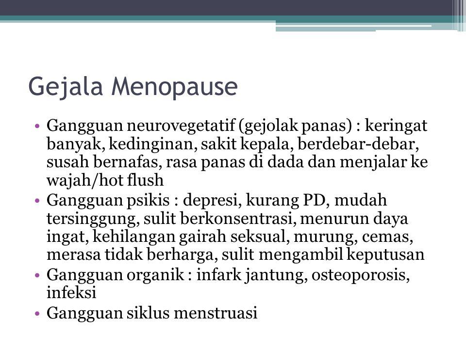 Gejala Menopause Gangguan neurovegetatif (gejolak panas) : keringat banyak, kedinginan, sakit kepala, berdebar-debar, susah bernafas, rasa panas di da