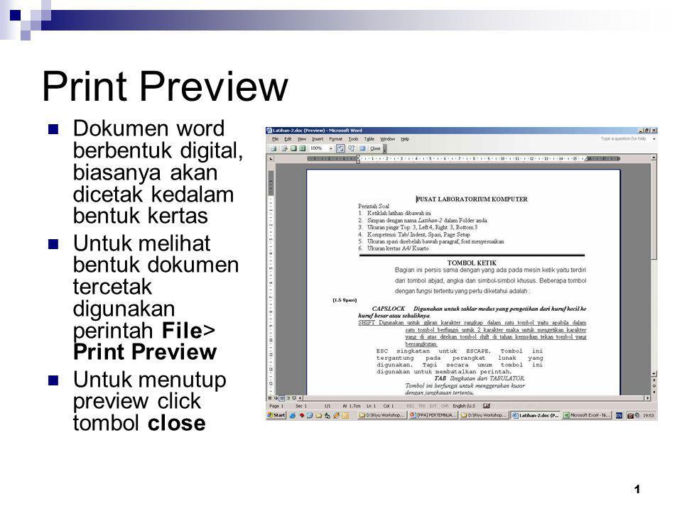1 Print Preview Dokumen word berbentuk digital, biasanya akan dicetak kedalam bentuk kertas Untuk melihat bentuk dokumen tercetak digunakan perintah F