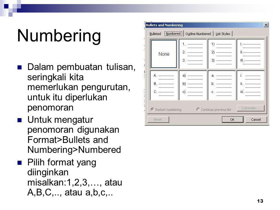 13 Numbering Dalam pembuatan tulisan, seringkali kita memerlukan pengurutan, untuk itu diperlukan penomoran Untuk mengatur penomoran digunakan Format>