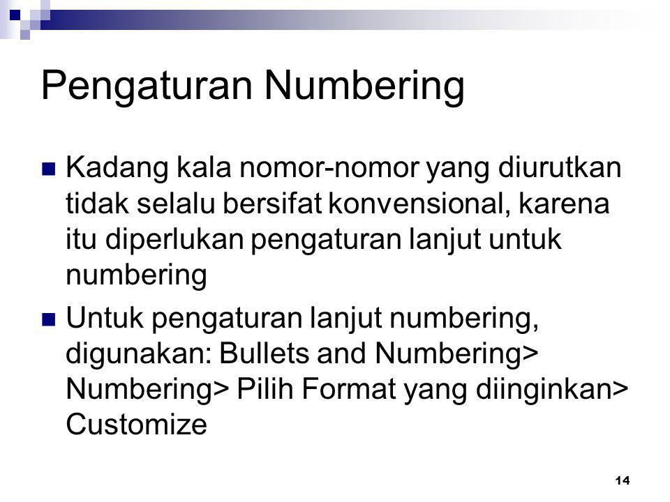 14 Pengaturan Numbering Kadang kala nomor-nomor yang diurutkan tidak selalu bersifat konvensional, karena itu diperlukan pengaturan lanjut untuk numbe