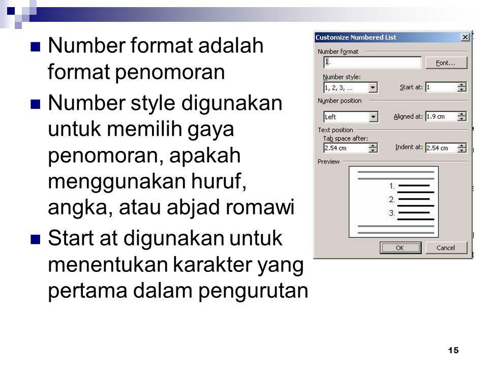 15 Number format adalah format penomoran Number style digunakan untuk memilih gaya penomoran, apakah menggunakan huruf, angka, atau abjad romawi Start