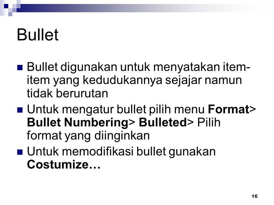 16 Bullet Bullet digunakan untuk menyatakan item- item yang kedudukannya sejajar namun tidak berurutan Untuk mengatur bullet pilih menu Format> Bullet