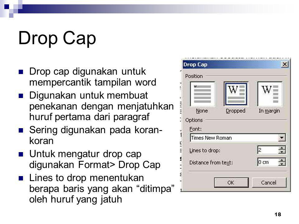 18 Drop Cap Drop cap digunakan untuk mempercantik tampilan word Digunakan untuk membuat penekanan dengan menjatuhkan huruf pertama dari paragraf Serin
