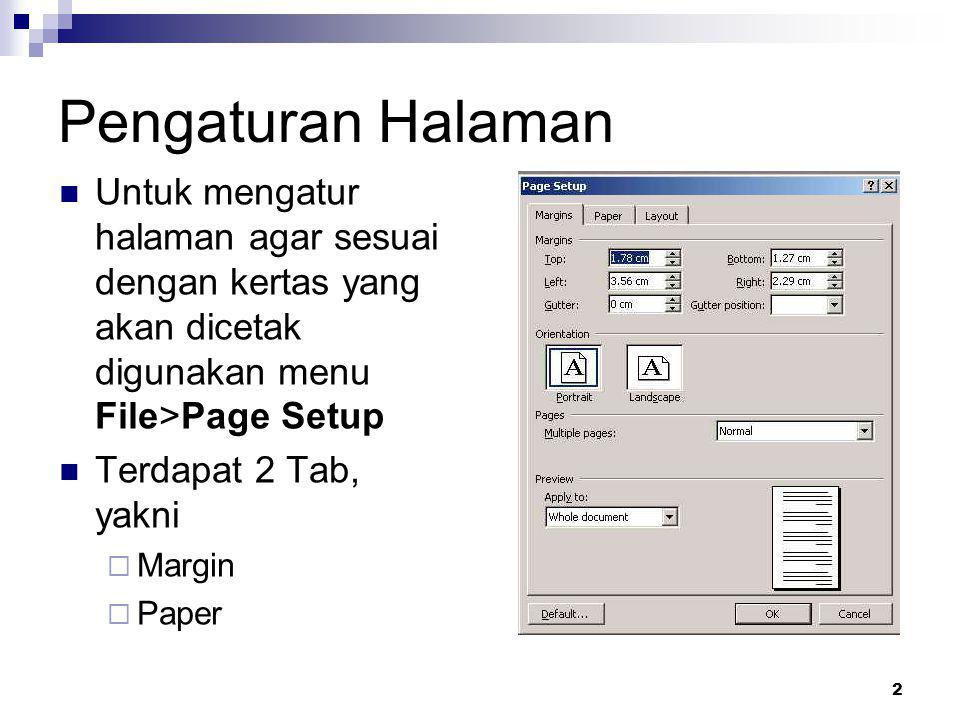 2 Pengaturan Halaman Untuk mengatur halaman agar sesuai dengan kertas yang akan dicetak digunakan menu File>Page Setup Terdapat 2 Tab, yakni  Margin