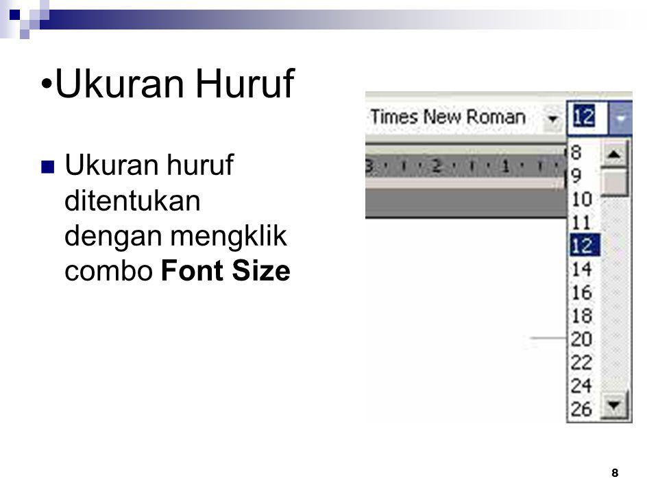 8 Ukuran Huruf Ukuran huruf ditentukan dengan mengklik combo Font Size