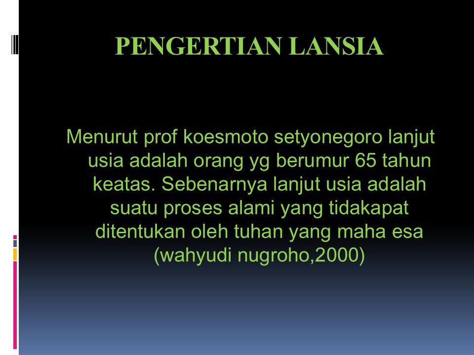PENGERTIAN LANSIA Menurut prof koesmoto setyonegoro lanjut usia adalah orang yg berumur 65 tahun keatas.