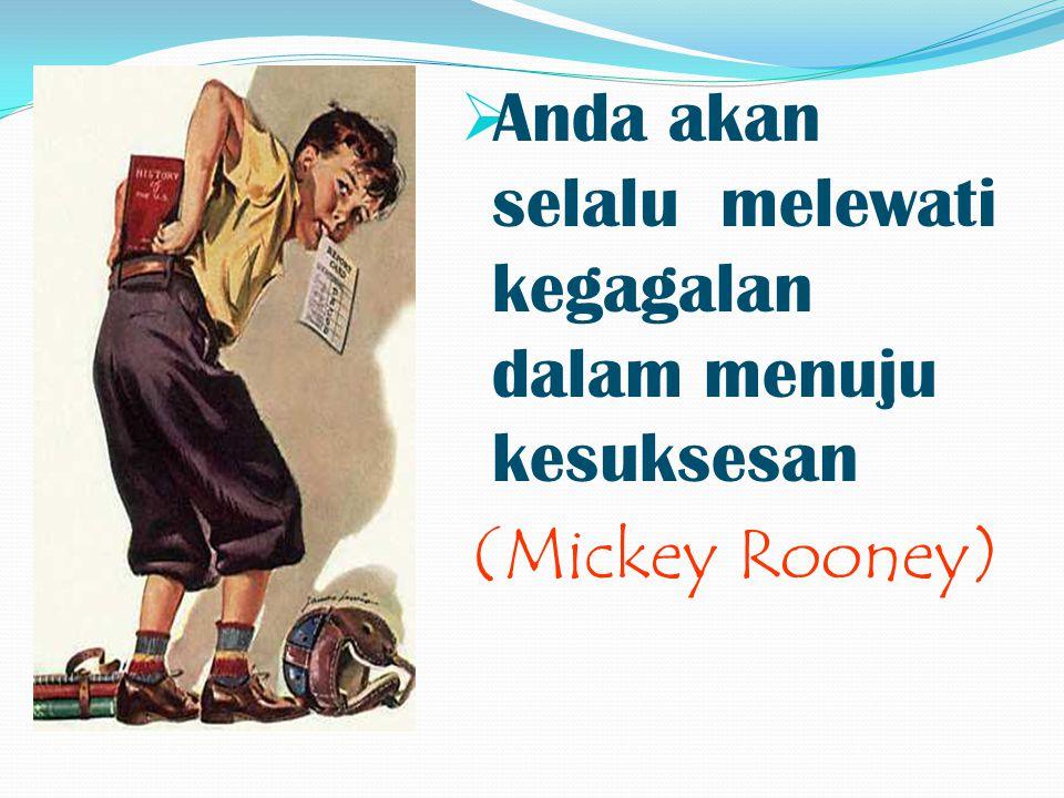  Anda akan selalu melewati kegagalan dalam menuju kesuksesan (Mickey Rooney)