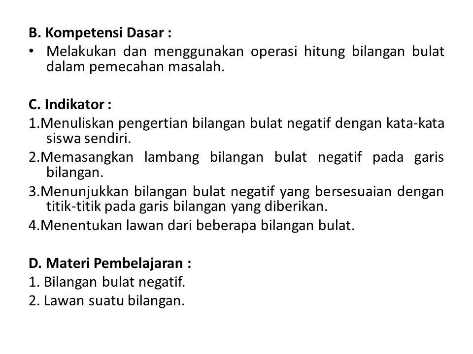 B. Kompetensi Dasar : Melakukan dan menggunakan operasi hitung bilangan bulat dalam pemecahan masalah. C. Indikator : 1.Menuliskan pengertian bilangan