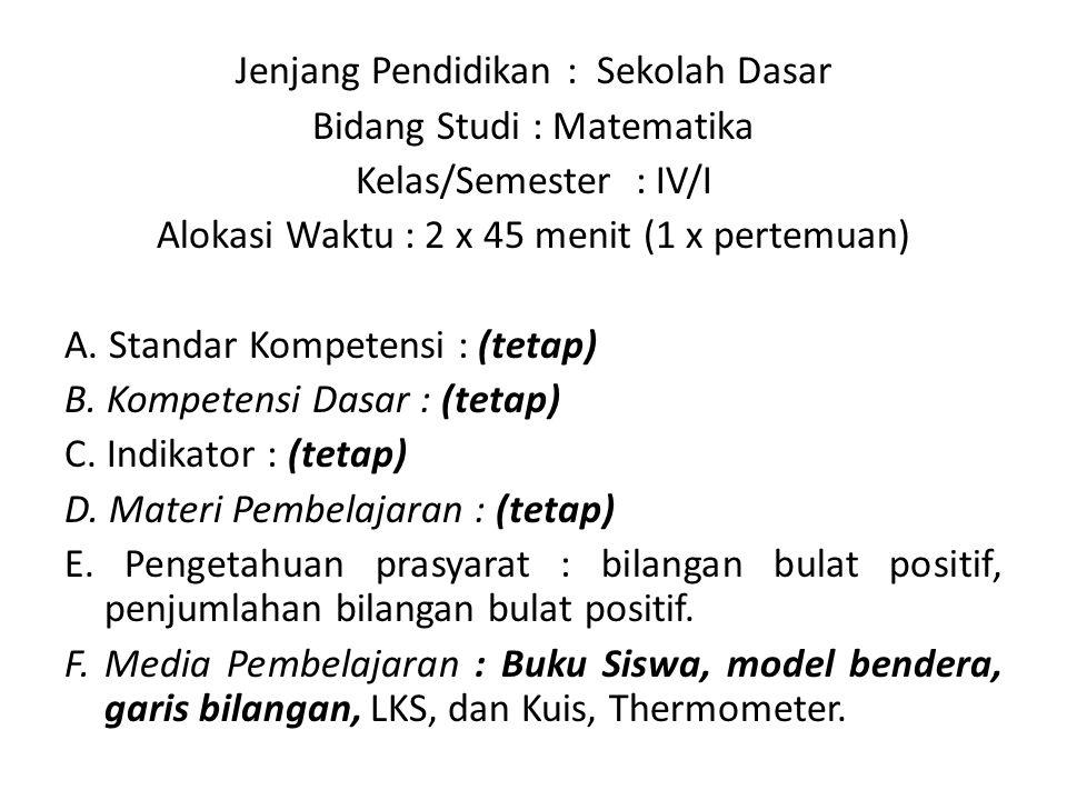 Jenjang Pendidikan : Sekolah Dasar Bidang Studi : Matematika Kelas/Semester : IV/I Alokasi Waktu : 2 x 45 menit (1 x pertemuan) A. Standar Kompetensi