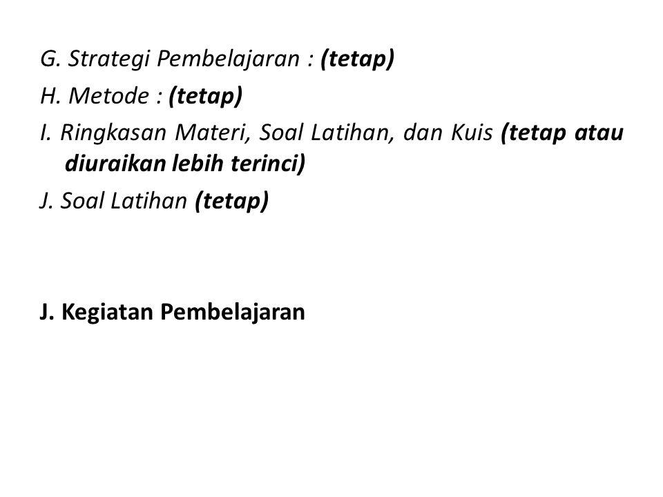 G. Strategi Pembelajaran : (tetap) H. Metode : (tetap) I. Ringkasan Materi, Soal Latihan, dan Kuis (tetap atau diuraikan lebih terinci) J. Soal Latiha