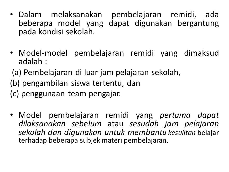Dalam melaksanakan pembelajaran remidi, ada beberapa model yang dapat digunakan bergantung pada kondisi sekolah. Model-model pembelajaran remidi yang