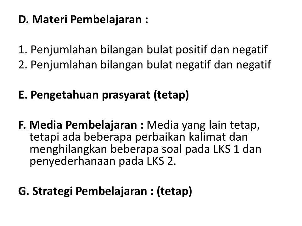 D. Materi Pembelajaran : 1. Penjumlahan bilangan bulat positif dan negatif 2. Penjumlahan bilangan bulat negatif dan negatif E. Pengetahuan prasyarat