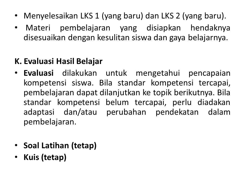 Menyelesaikan LKS 1 (yang baru) dan LKS 2 (yang baru). Materi pembelajaran yang disiapkan hendaknya disesuaikan dengan kesulitan siswa dan gaya belaja