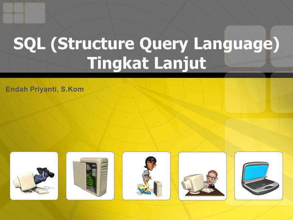 SQL (Structure Query Language) Tingkat Lanjut Endah Priyanti, S.Kom