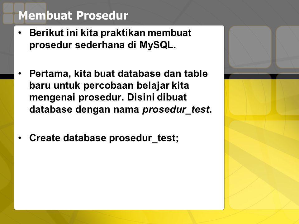 Membuat Prosedur Berikut ini kita praktikan membuat prosedur sederhana di MySQL.