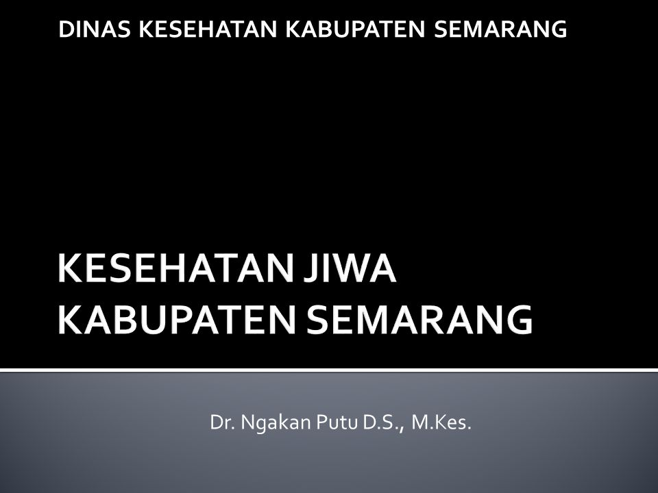 DINAS KESEHATAN KABUPATEN SEMARANG Dr. Ngakan Putu D.S., M.Kes.