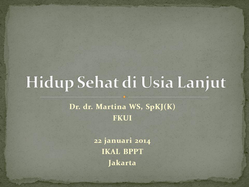 Dr. dr. Martina WS, SpKJ(K) FKUI 22 januari 2014 IKAL BPPT Jakarta