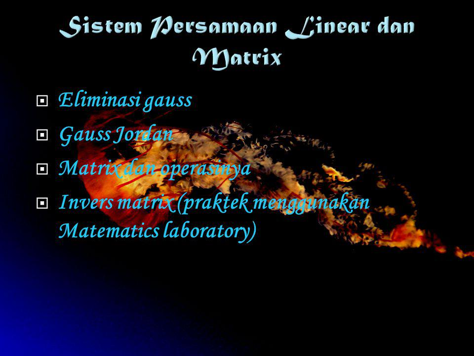  Eliminasi gauss  Gauss Jordan  Matrix dan operasinya  Invers matrix (praktek menggunakan Matematics laboratory)