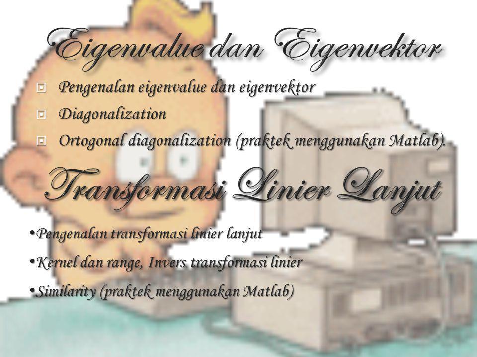  Pengenalan eigenvalue dan eigenvektor  Diagonalization  Ortogonal diagonalization (praktek menggunakan Matlab).