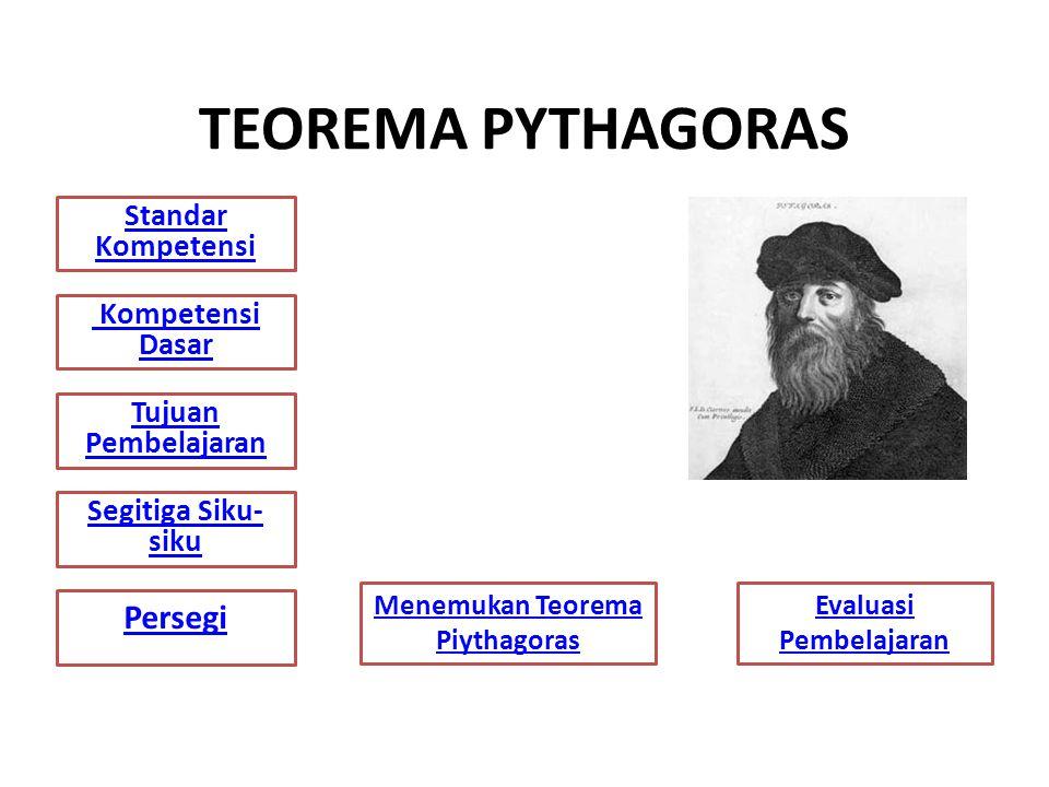TEOREMA PYTHAGORAS Standar Kompetensi Tujuan Pembelajaran Kompetensi Dasar Segitiga Siku- siku Menemukan Teorema Piythagoras Evaluasi Pembelajaran Per