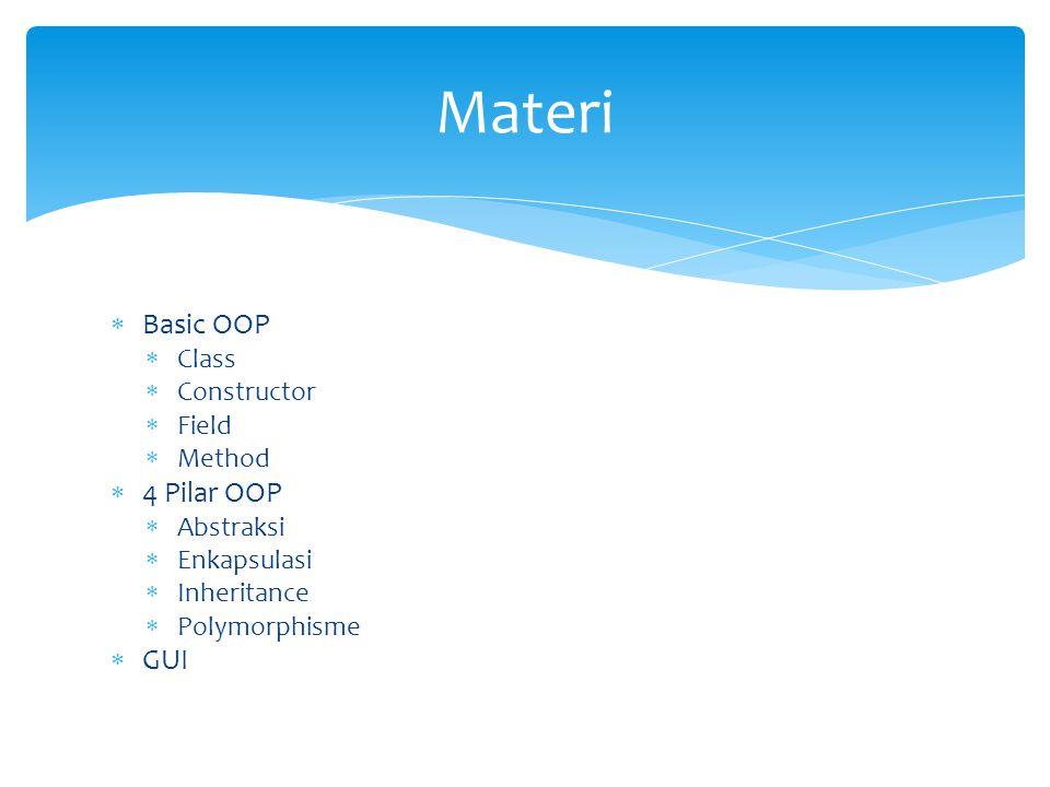  Basic OOP  Class  Constructor  Field  Method  4 Pilar OOP  Abstraksi  Enkapsulasi  Inheritance  Polymorphisme  GUI Materi