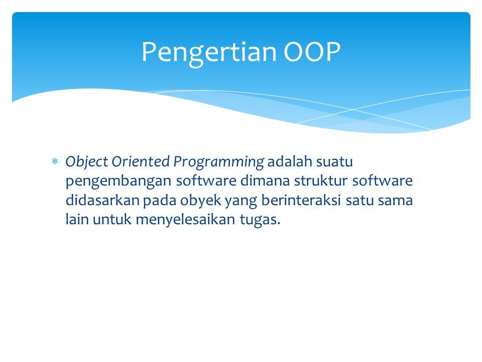  Object Oriented Programming adalah suatu pengembangan software dimana struktur software didasarkan pada obyek yang berinteraksi satu sama lain untuk menyelesaikan tugas.