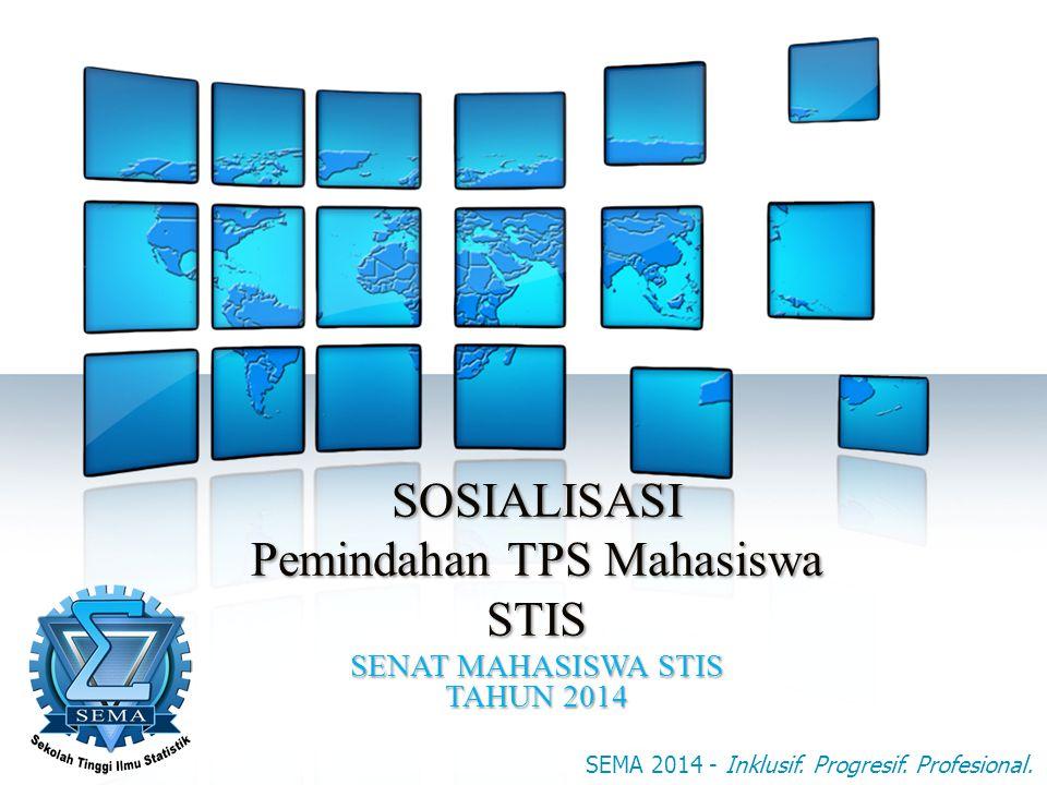 SOSIALISASI Pemindahan TPS Mahasiswa STIS SENAT MAHASISWA STIS TAHUN 2014 SEMA 2014 - Inklusif.
