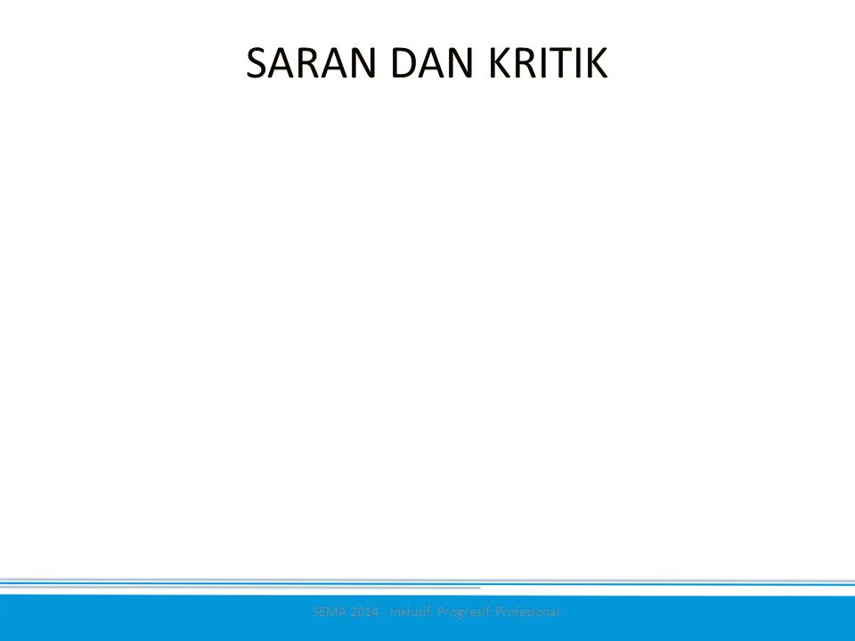 SEMA 2014 - Inklusif. Progresif. Profesional. SARAN DAN KRITIK