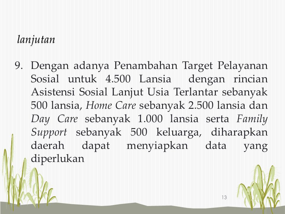 9.Dengan adanya Penambahan Target Pelayanan Sosial untuk 4.500 Lansia dengan rincian Asistensi Sosial Lanjut Usia Terlantar sebanyak 500 lansia, Home