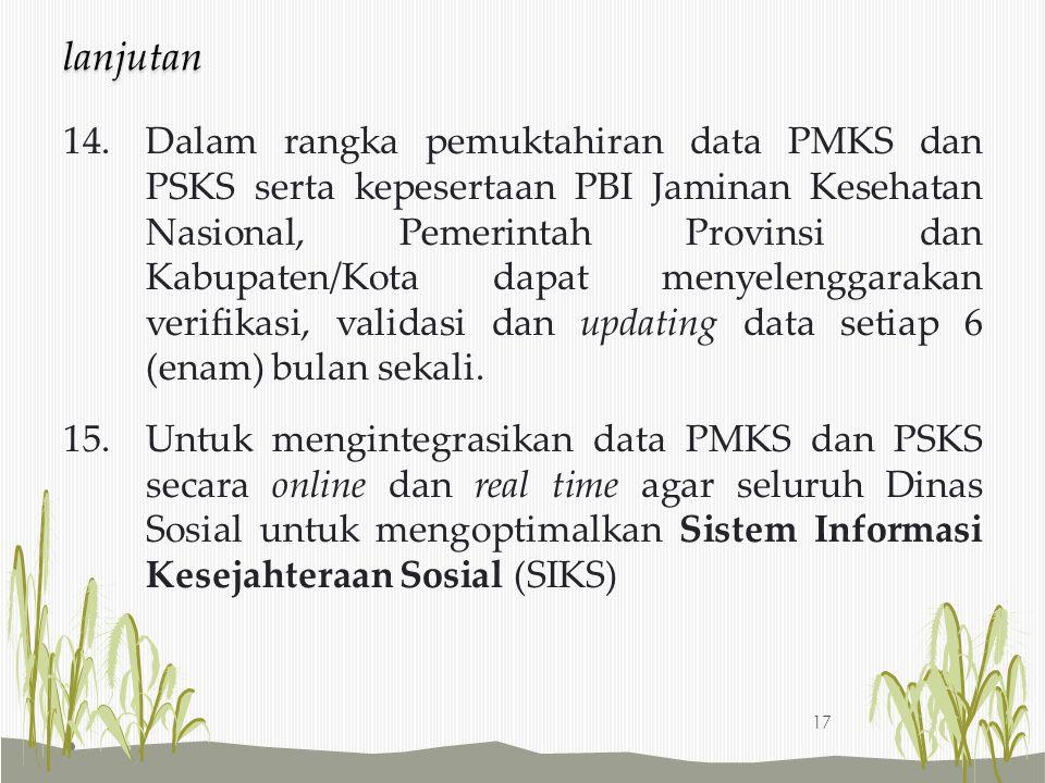 14.Dalam rangka pemuktahiran data PMKS dan PSKS serta kepesertaan PBI Jaminan Kesehatan Nasional, Pemerintah Provinsi dan Kabupaten/Kota dapat menyele