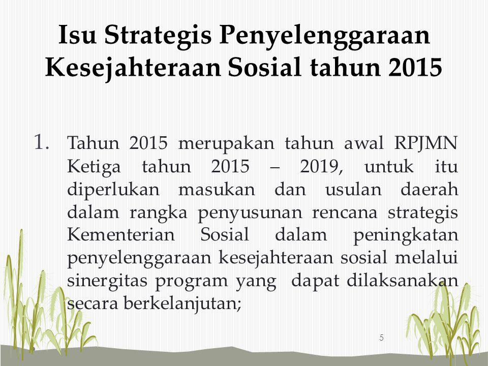 1. Tahun 2015 merupakan tahun awal RPJMN Ketiga tahun 2015 – 2019, untuk itu diperlukan masukan dan usulan daerah dalam rangka penyusunan rencana stra