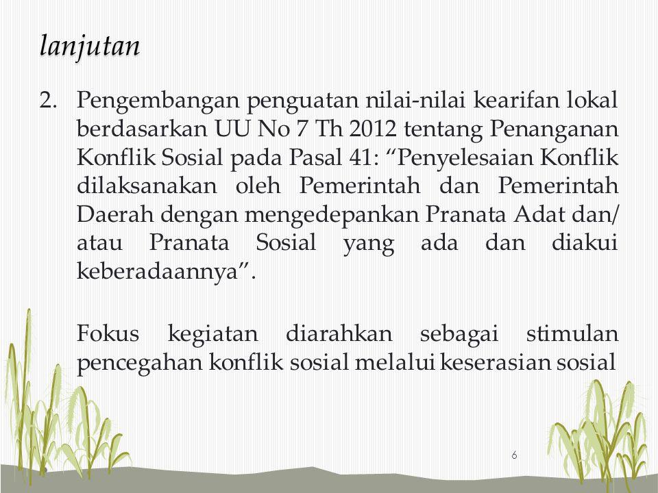"2.Pengembangan penguatan nilai-nilai kearifan lokal berdasarkan UU No 7 Th 2012 tentang Penanganan Konflik Sosial pada Pasal 41: ""Penyelesaian Konflik"