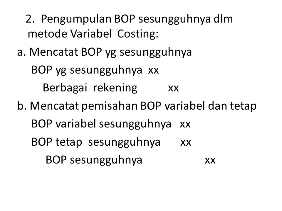2.Pengumpulan BOP sesungguhnya dlm metode Variabel Costing: a.