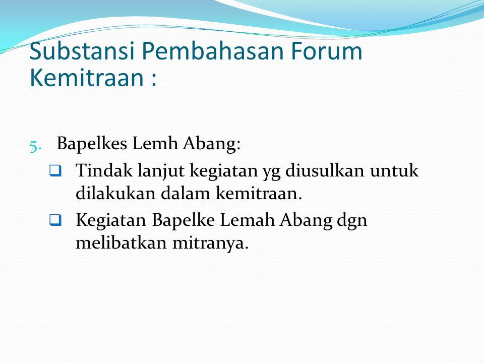 Substansi Pembahasan Forum Kemitraan : 5. Bapelkes Lemh Abang:  Tindak lanjut kegiatan yg diusulkan untuk dilakukan dalam kemitraan.  Kegiatan Bapel