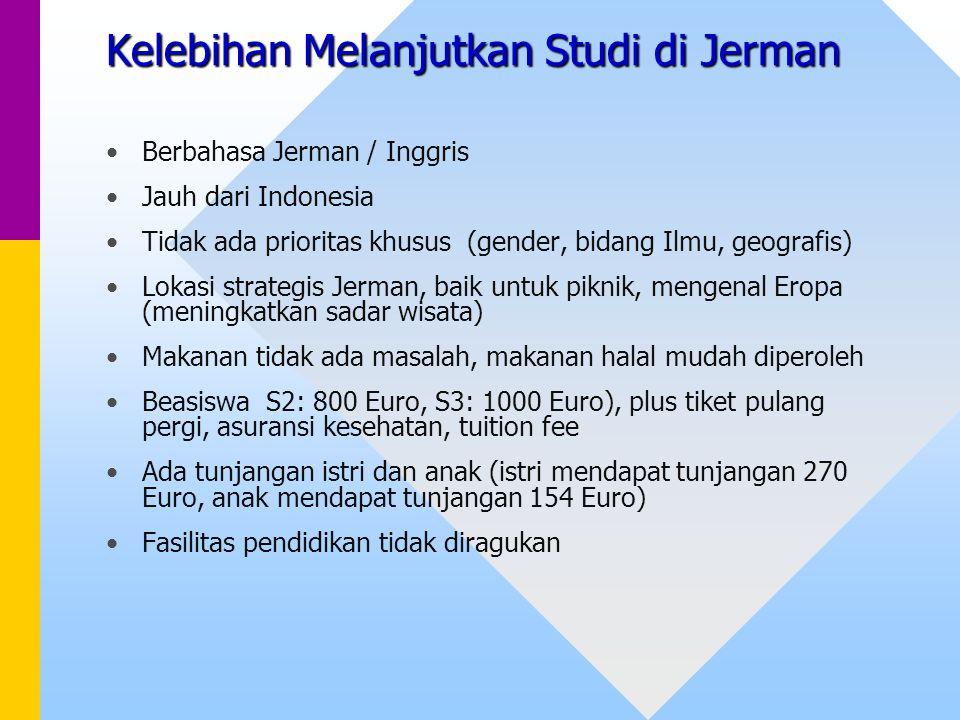 Kelebihan Melanjutkan Studi di Jerman Berbahasa Jerman / Inggris Jauh dari Indonesia Tidak ada prioritas khusus (gender, bidang Ilmu, geografis) Lokas