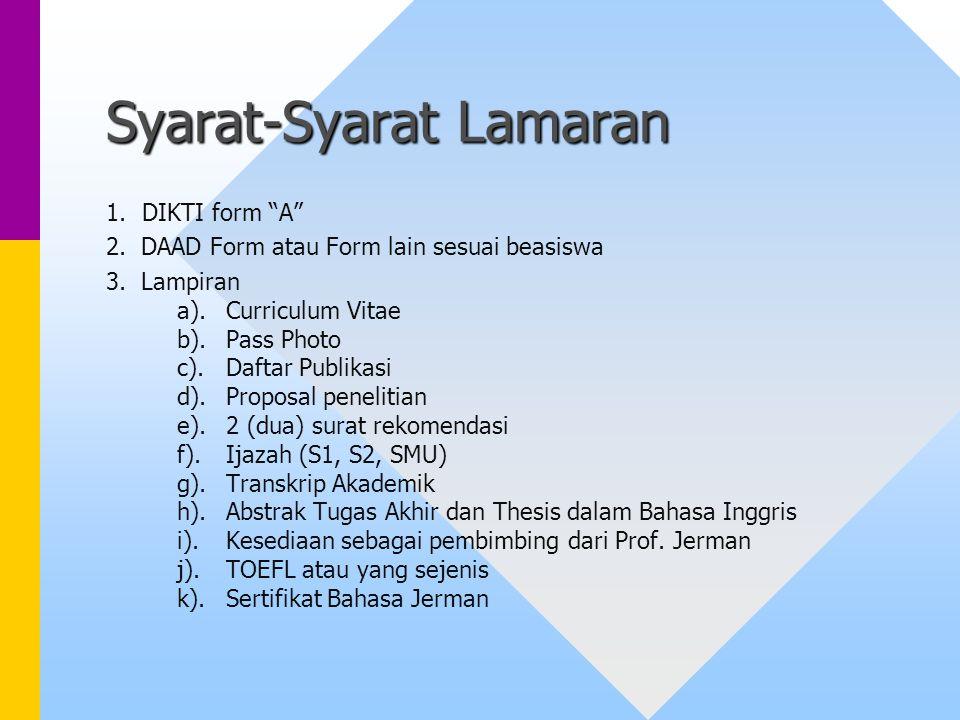 """Syarat-Syarat Lamaran 1.DIKTI form """"A"""" 2. DAAD Form atau Form lain sesuai beasiswa 3. Lampiran a).Curriculum Vitae b). Pass Photo c). Daftar Publikasi"""