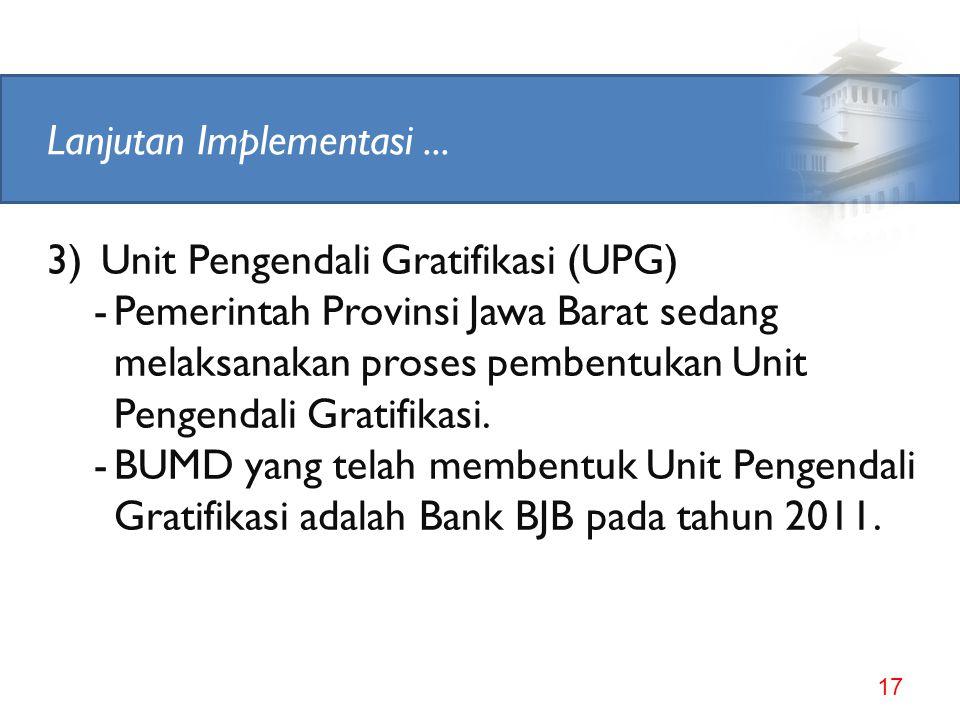 Lanjutan Implementasi... 16 2)Pelaporan LHKPN -Setiap tahun telah dilaporkan Harta Kekayaan para Penyelenggara Provinsi dan Kab/Kota ke KPK; -Untuk ta