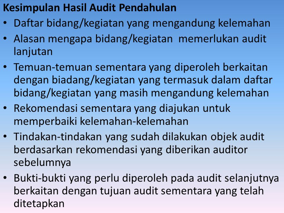 Kesimpulan Hasil Audit Pendahulan Daftar bidang/kegiatan yang mengandung kelemahan Alasan mengapa bidang/kegiatan memerlukan audit lanjutan Temuan-tem
